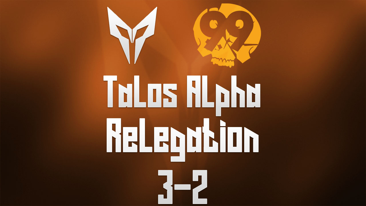 Talos Alpha Relegation 3-2 | 99Damage Season 8